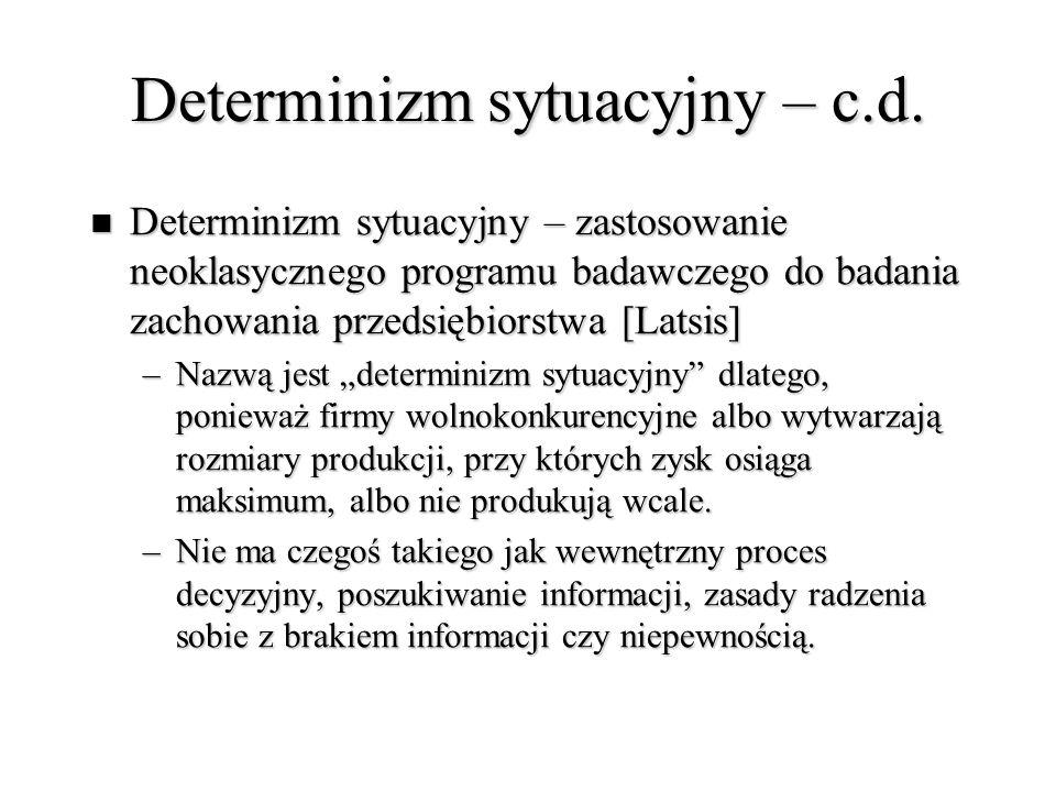 Determinizm sytuacyjny – c.d. Determinizm sytuacyjny – zastosowanie neoklasycznego programu badawczego do badania zachowania przedsiębiorstwa [Latsis]