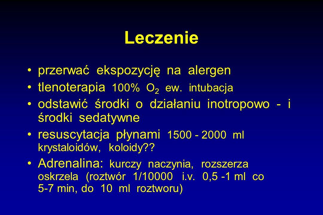 Leczenie przerwać ekspozycję na alergen tlenoterapia 100% O 2 ew. intubacja odstawić środki o działaniu inotropowo - i środki sedatywne resuscytacja p