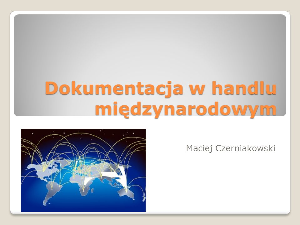 Dokumentacja w handlu międzynarodowym może być determinowana przez dwie grupy czynników: Geopolityczne Faza przygotowania transakcji