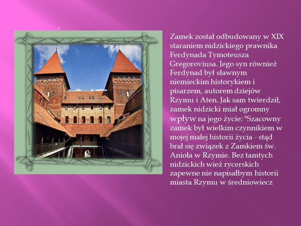 . Zamek został odbudowany w XIX staraniem nidzickiego prawnika Ferdynada Tymoteusza Gregoroviusa. Jego syn również Ferdynad był sławnym niemieckim his