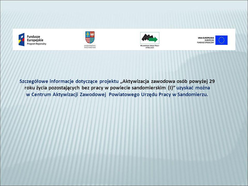 """Szczegółowe informacje dotyczące projektu """"Aktywizacja zawodowa osób powyżej 29 roku życia pozostających bez pracy w powiecie sandomierskim (I)"""" uzysk"""