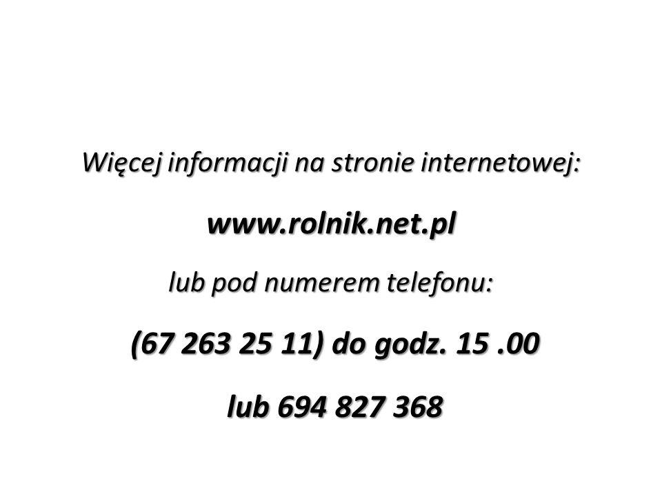 Więcej informacji na stronie internetowej: www.rolnik.net.pl lub pod numerem telefonu: (67 263 25 11) do godz.