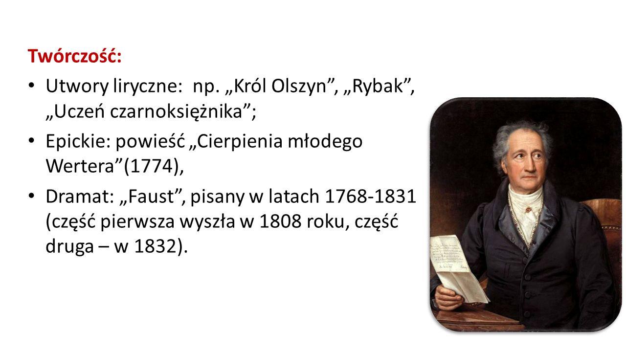 """Twórczość: Utwory liryczne: np. """"Król Olszyn"""", """"Rybak"""", """"Uczeń czarnoksiężnika""""; Epickie: powieść """"Cierpienia młodego Wertera""""(1774), Dramat: """"Faust"""","""