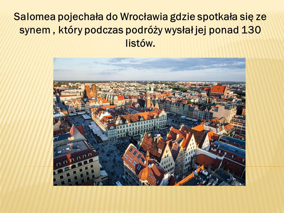 Salomea pojechała do Wrocławia gdzie spotkała się ze synem, który podczas podróży wysłał jej ponad 130 listów.