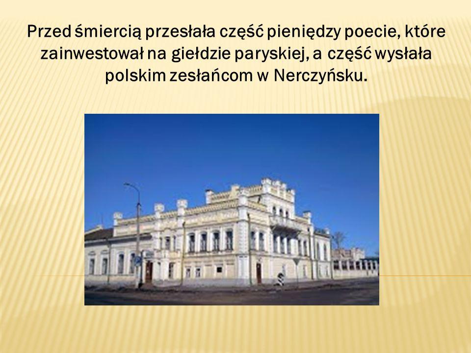 Przed śmiercią przesłała część pieniędzy poecie, które zainwestował na giełdzie paryskiej, a część wysłała polskim zesłańcom w Nerczyńsku.