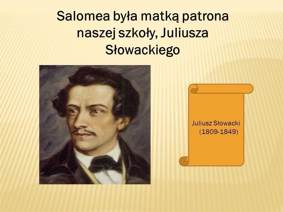 Salomea była matką patrona naszej szkoły, Juliusza Słowackiego Juliusz Słowacki (1809-1849)