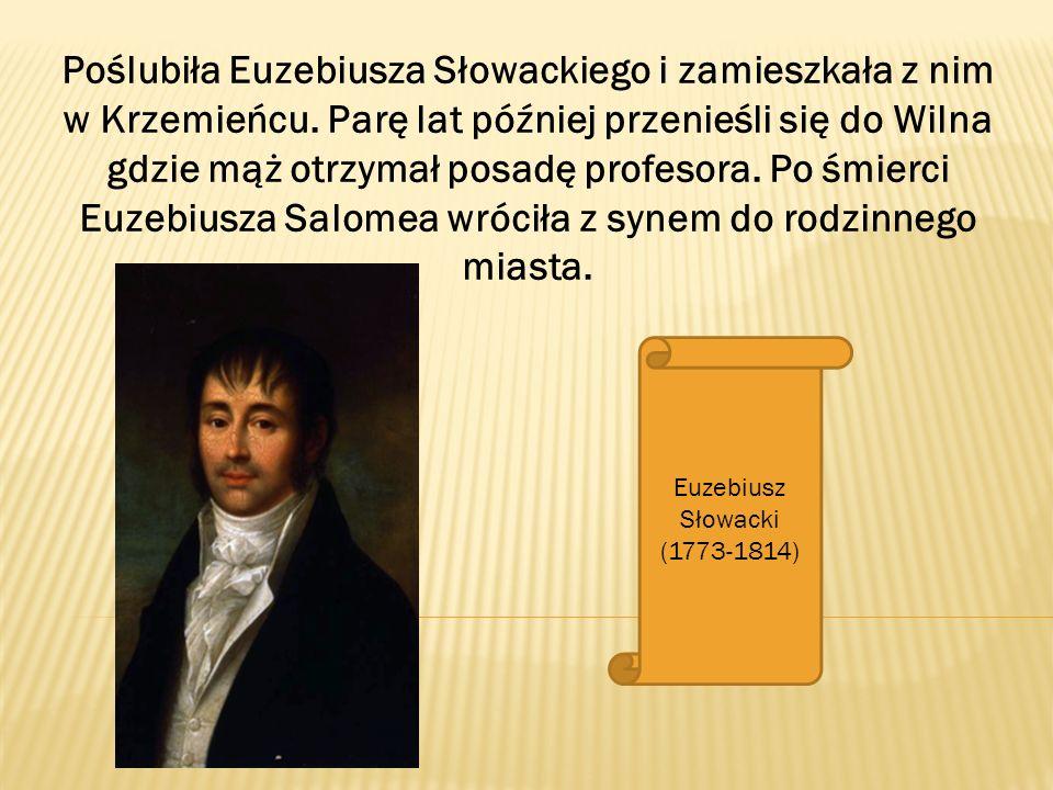 Poślubiła Euzebiusza Słowackiego i zamieszkała z nim w Krzemieńcu. Parę lat później przenieśli się do Wilna gdzie mąż otrzymał posadę profesora. Po śm