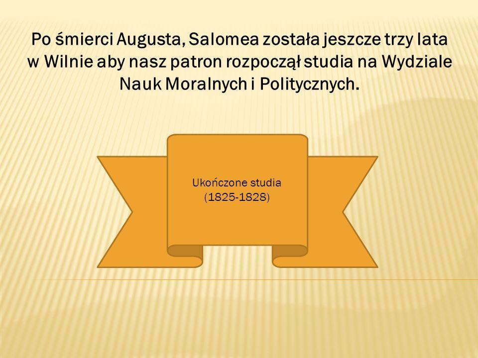 Po śmierci Augusta, Salomea została jeszcze trzy lata w Wilnie aby nasz patron rozpoczął studia na Wydziale Nauk Moralnych i Politycznych. Ukończone s