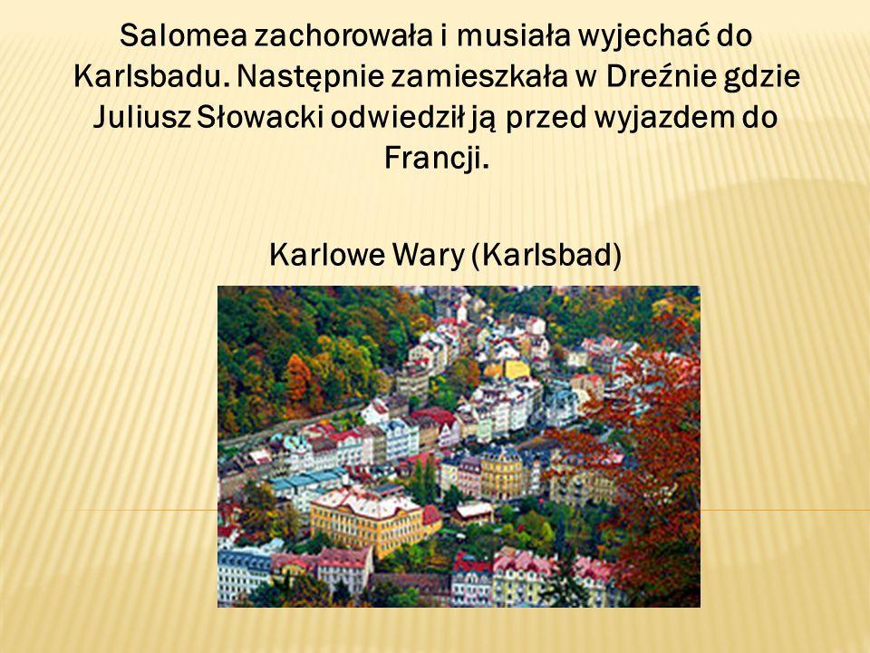 Salomea zachorowała i musiała wyjechać do Karlsbadu. Następnie zamieszkała w Dreźnie gdzie Juliusz Słowacki odwiedził ją przed wyjazdem do Francji. Ka