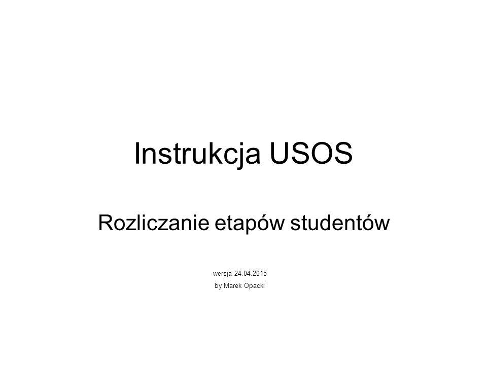 Instrukcja USOS Rozliczanie etapów studentów wersja 24.04.2015 by Marek Opacki