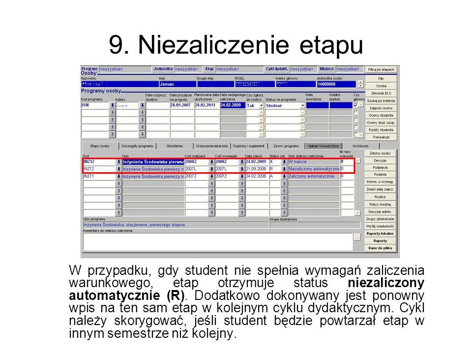 9. Niezaliczenie etapu W przypadku, gdy student nie spełnia wymagań zaliczenia warunkowego, etap otrzymuje status niezaliczony automatycznie (R). Doda