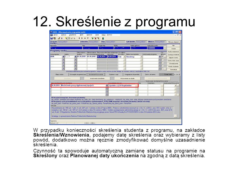 12. Skreślenie z programu W przypadku konieczności skreślenia studenta z programu, na zakładce Skreślenia/Wznowienia, podajemy datę skreślenia oraz wy