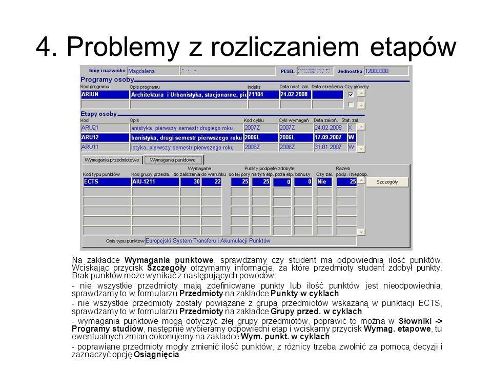 4. Problemy z rozliczaniem etapów Na zakładce Wymagania punktowe, sprawdzamy czy student ma odpowiednią ilość punktów. Wciskając przycisk Szczegóły ot