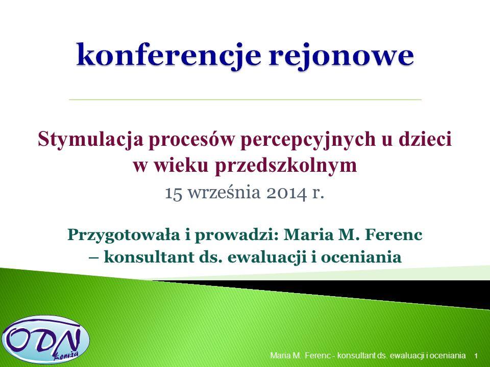 Stymulacja procesów percepcyjnych u dzieci w wieku przedszkolnym 15 września 2014 r. Przygotowała i prowadzi: Maria M. Ferenc – konsultant ds. ewaluac