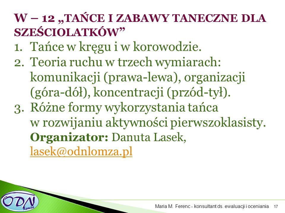 """17 W – 12 """" TAŃCE I ZABAWY TANECZNE DLA SZEŚCIOLATKÓW """" 1.Tańce w kręgu i w korowodzie. 2.Teoria ruchu w trzech wymiarach: komunikacji (prawa-lewa), o"""