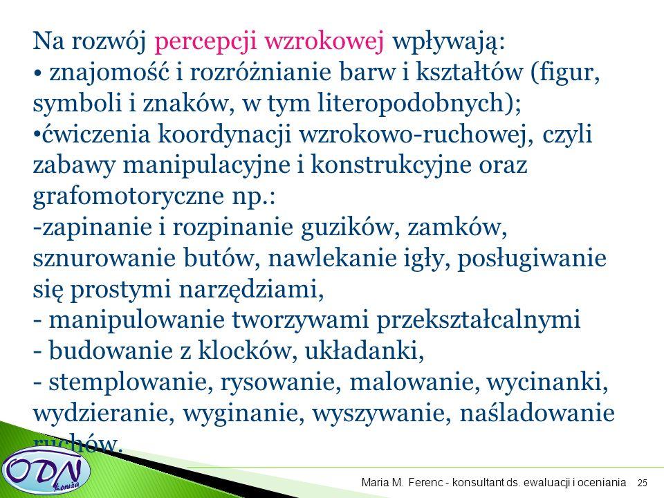 25 Na rozwój percepcji wzrokowej wpływają: znajomość i rozróżnianie barw i kształtów (figur, symboli i znaków, w tym literopodobnych); ćwiczenia koord