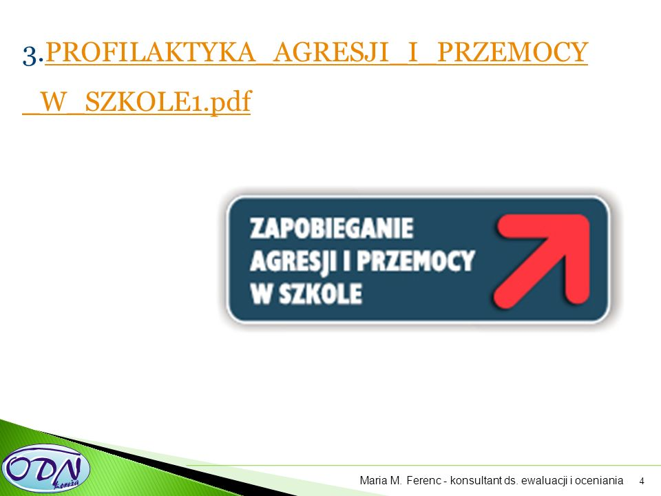 4 3.PROFILAKTYKA_AGRESJI_I_PRZEMOCY _W_SZKOLE1.pdfPROFILAKTYKA_AGRESJI_I_PRZEMOCY _W_SZKOLE1.pdf Maria M. Ferenc - konsultant ds. ewaluacji i oceniani