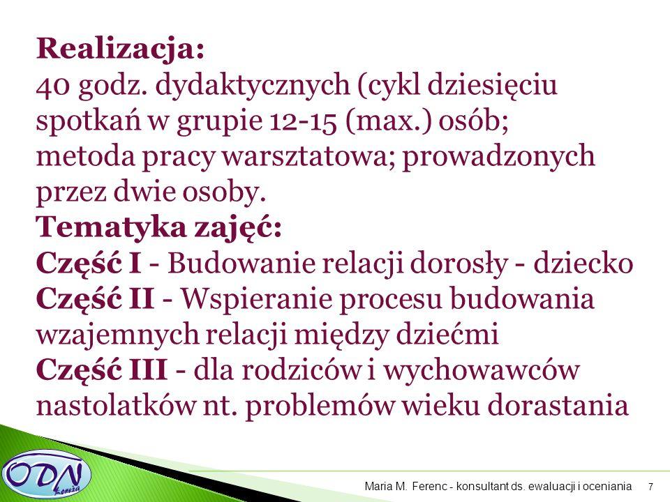 7 Realizacja: 40 godz. dydaktycznych (cykl dziesięciu spotkań w grupie 12-15 (max.) osób; metoda pracy warsztatowa; prowadzonych przez dwie osoby. Tem