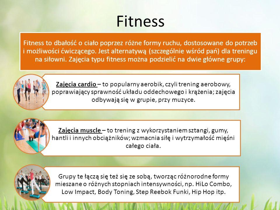 Fitness Fitness to dbałość o ciało poprzez różne formy ruchu, dostosowane do potrzeb i możliwości ćwiczącego. Jest alternatywą (szczególnie wśród pań)