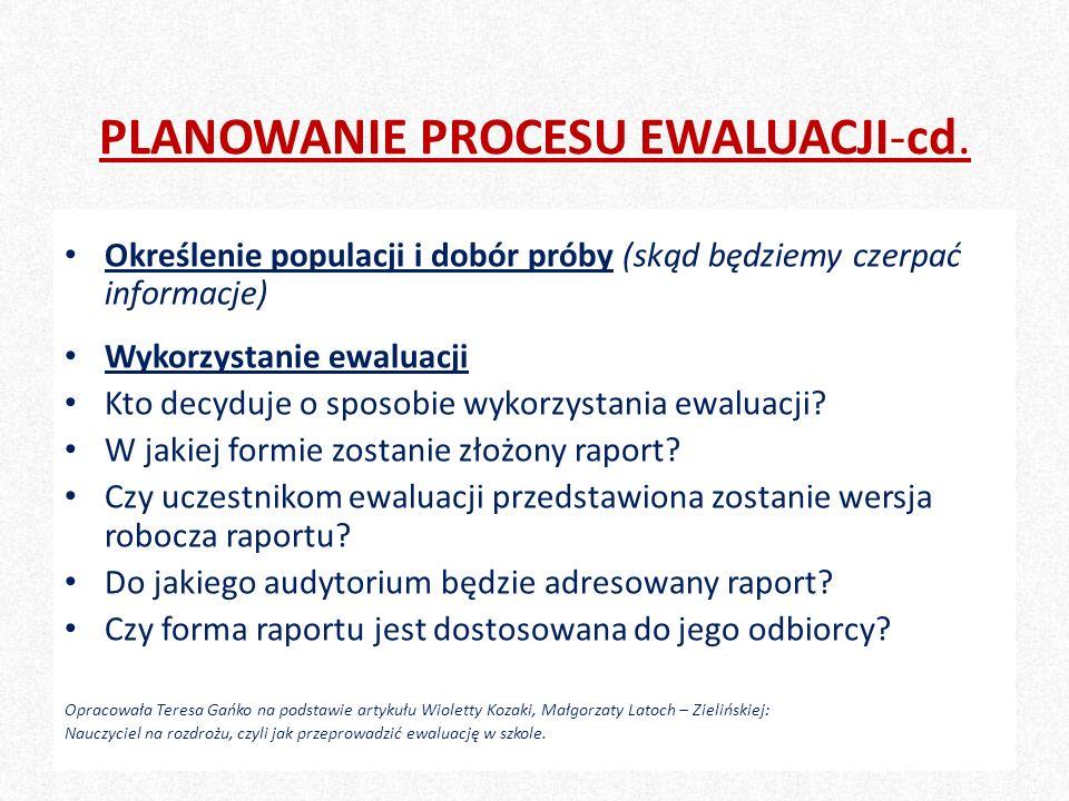 33 PLANOWANIE PROCESU EWALUACJI-cd. Określenie populacji i dobór próby (skąd będziemy czerpać informacje) Wykorzystanie ewaluacji Kto decyduje o sposo