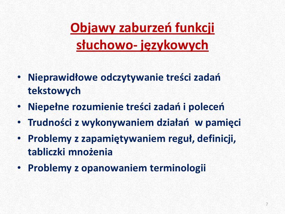 Objawy zaburzeń funkcji słuchowo- językowych Nieprawidłowe odczytywanie treści zadań tekstowych Niepełne rozumienie treści zadań i poleceń Trudności z wykonywaniem działań w pamięci Problemy z zapamiętywaniem reguł, definicji, tabliczki mnożenia Problemy z opanowaniem terminologii 7