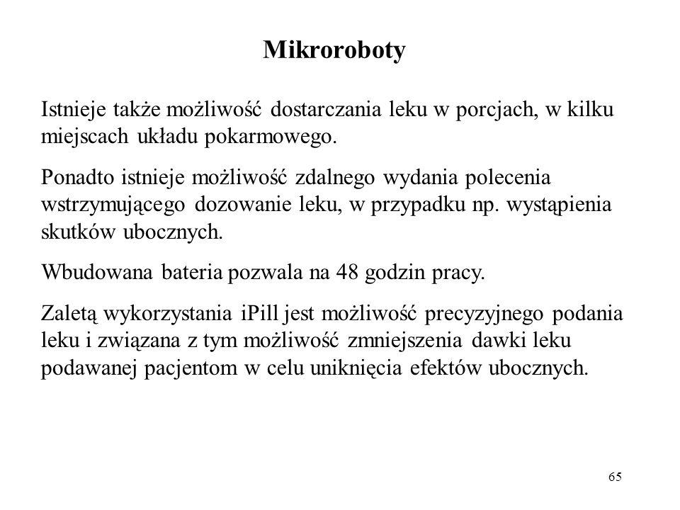 65 Mikroroboty Istnieje także możliwość dostarczania leku w porcjach, w kilku miejscach układu pokarmowego.