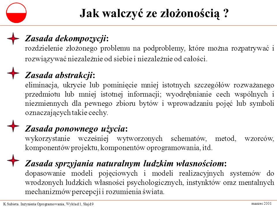 K.Subieta. Inżynieria Oprogramowania, Wykład 1, Slajd 9 marzec 2001 Jak walczyć ze złożonością ? Zasada dekompozycji: rozdzielenie złożonego problemu
