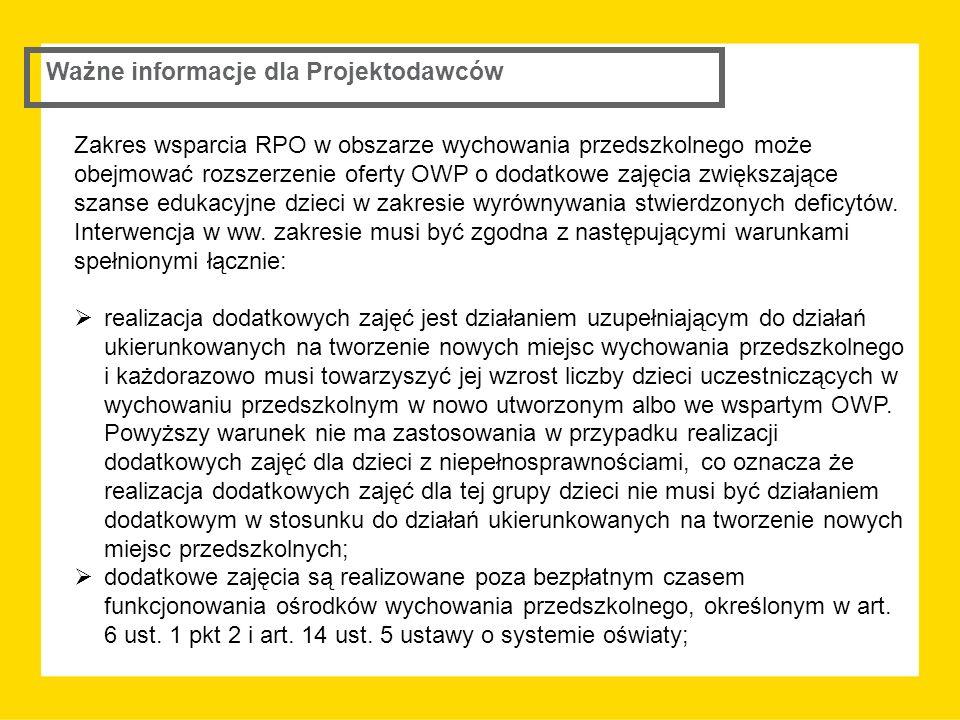 Ważne informacje dla Projektodawców Zakres wsparcia RPO w obszarze wychowania przedszkolnego może obejmować rozszerzenie oferty OWP o dodatkowe zajęci
