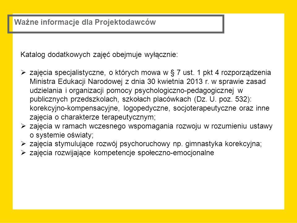 Ważne informacje dla Projektodawców Katalog dodatkowych zajęć obejmuje wyłącznie:  zajęcia specjalistyczne, o których mowa w § 7 ust. 1 pkt 4 rozporz