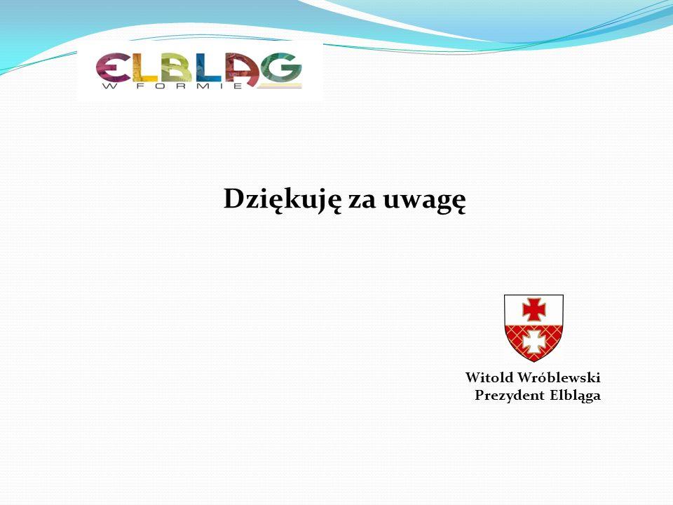 Dziękuję za uwagę Witold Wróblewski Prezydent Elbląga
