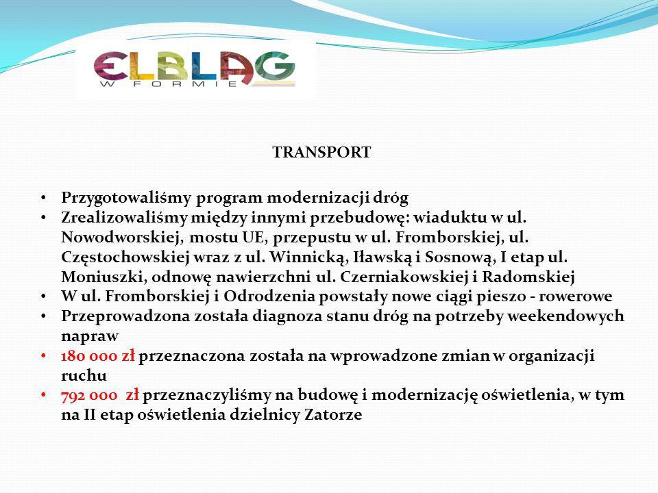 TRANSPORT Przygotowaliśmy program modernizacji dróg Zrealizowaliśmy między innymi przebudowę: wiaduktu w ul. Nowodworskiej, mostu UE, przepustu w ul.