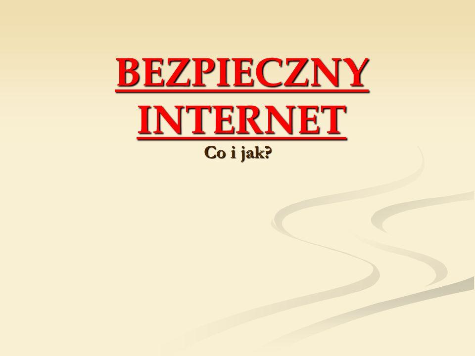 BEZPIECZNY INTERNET Co i jak?