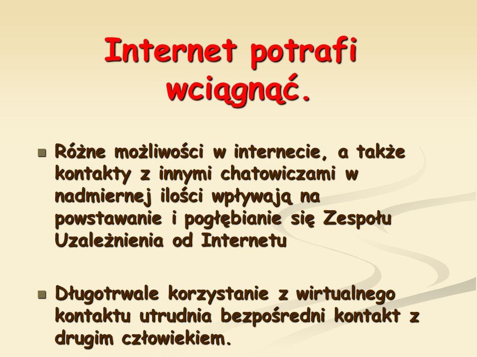 Internet potrafi wciągnąć. Różne możliwości w internecie, a także kontakty z innymi chatowiczami w nadmiernej ilości wpływają na powstawanie i pogłębi