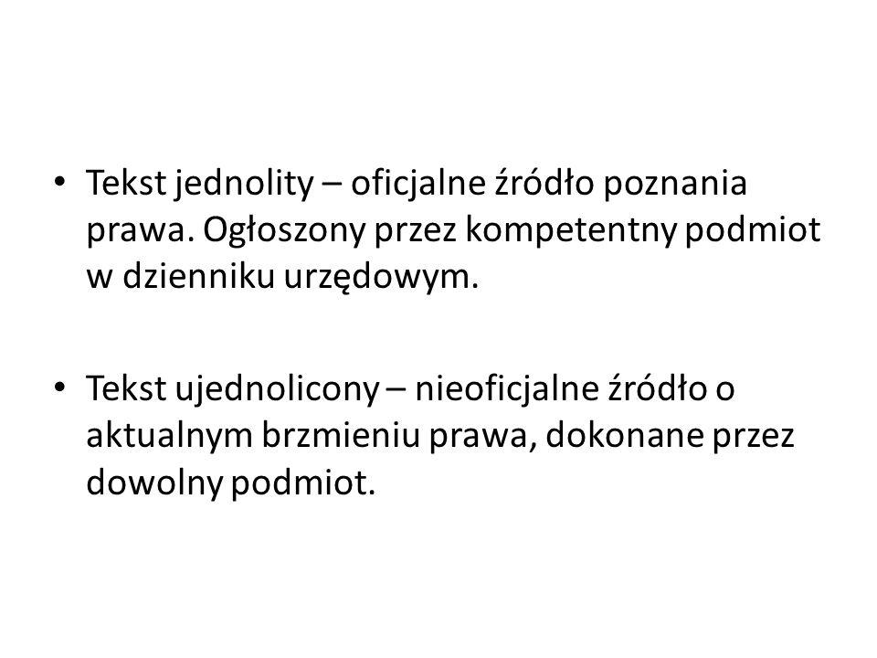 Tekst jednolity – oficjalne źródło poznania prawa.