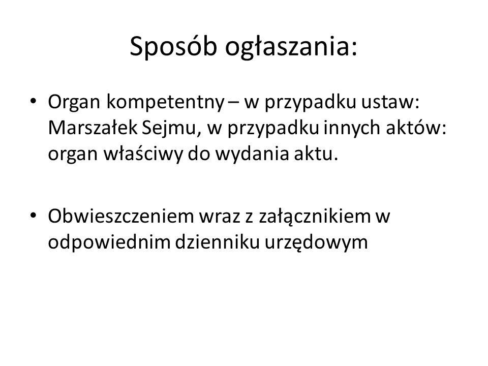 Sposób ogłaszania: Organ kompetentny – w przypadku ustaw: Marszałek Sejmu, w przypadku innych aktów: organ właściwy do wydania aktu.