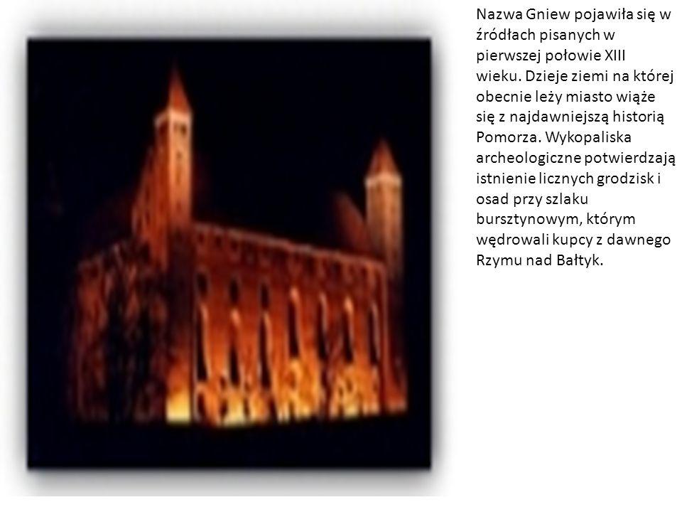 Nazwa Gniew pojawiła się w źródłach pisanych w pierwszej połowie XIII wieku.