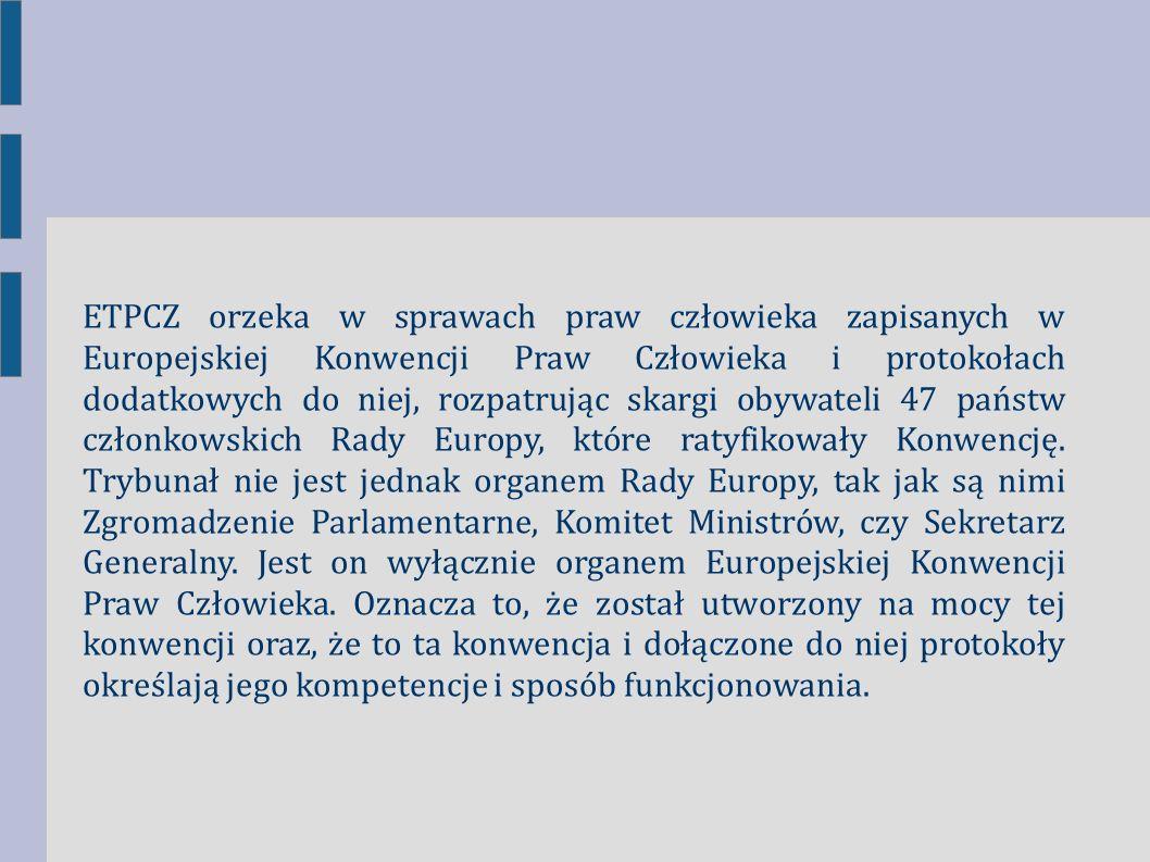 ETPCZ orzeka w sprawach praw człowieka zapisanych w Europejskiej Konwencji Praw Człowieka i protokołach dodatkowych do niej, rozpatrując skargi obywat