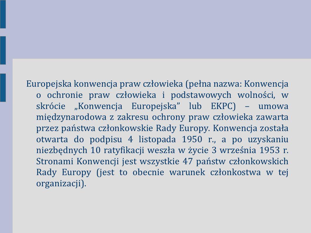 """Europejska konwencja praw człowieka (pełna nazwa: Konwencja o ochronie praw człowieka i podstawowych wolności, w skrócie """"Konwencja Europejska"""" lub EK"""