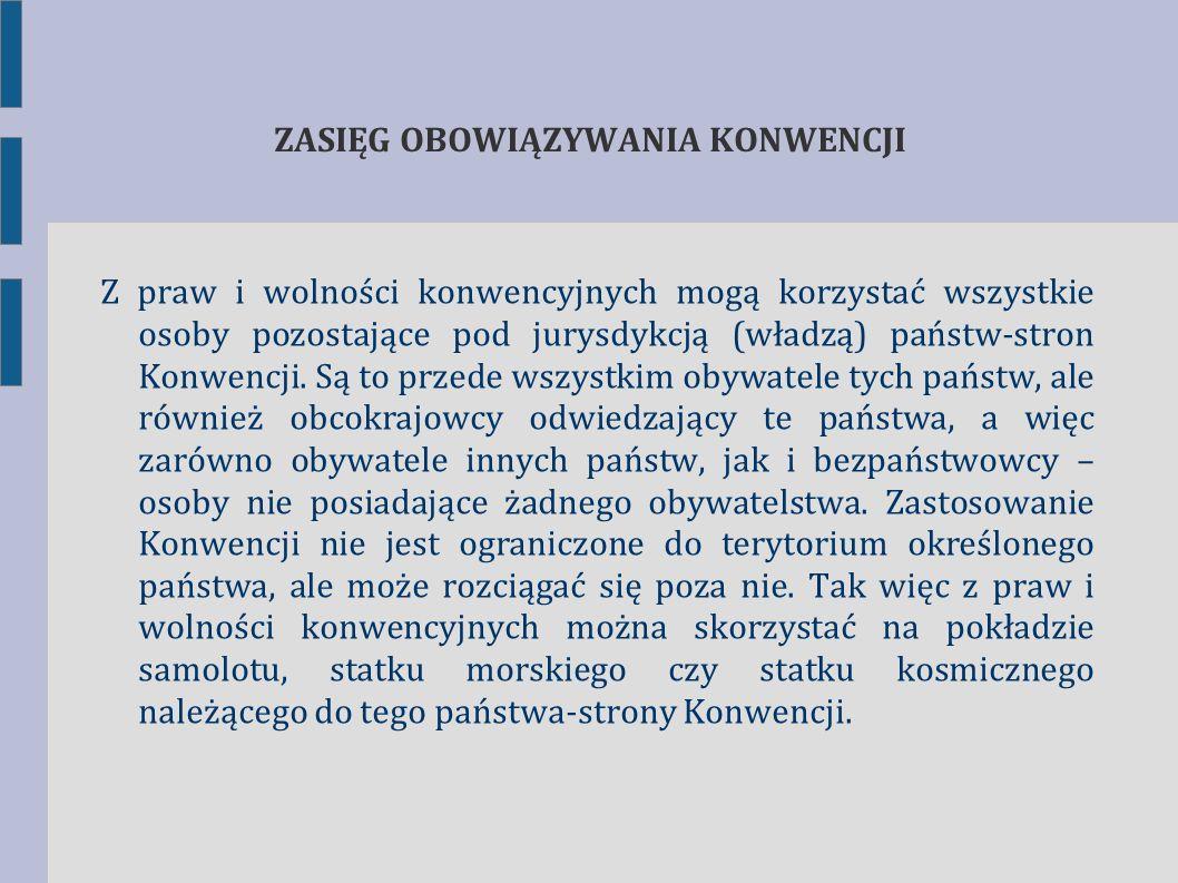 ZASIĘG OBOWIĄZYWANIA KONWENCJI Z praw i wolności konwencyjnych mogą korzystać wszystkie osoby pozostające pod jurysdykcją (władzą) państw-stron Konwen