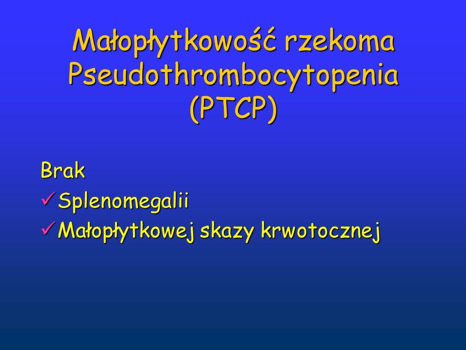 Schemat postępowania w PTCP Krew wersenianowa PLT<50 tys/l Krew cytrynianowa lub heparynowa małopłytkowośćPLT - norma Czas krwawienia przedłużony Czas krwawienia prawidłowy Rozmaz krwi obwodowej Anizocytoza płytek Płytki olbrzymie Agregaty płytkowe Satelityzm płytek Ocena funkcji płytek adhezja, Agregacja, przeciwciała Przeciwpłytkowe, biopsja szpiku Przeciwciała przeciwpłytkowe ECTA-zależne Małopłytkowość Zaburzenia funkcji płytek Małopłytkowość rzekoma