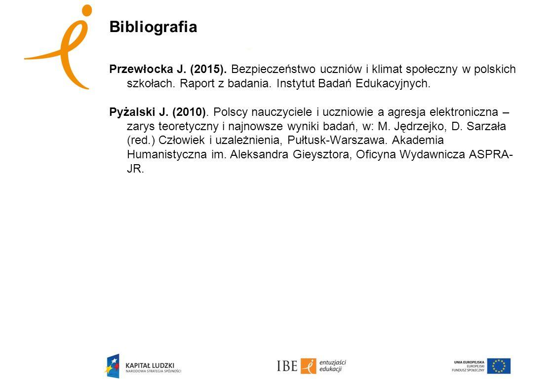 Bibliografia Przewłocka J. (2015). Bezpieczeństwo uczniów i klimat społeczny w polskich szkołach. Raport z badania. Instytut Badań Edukacyjnych. Pyżal