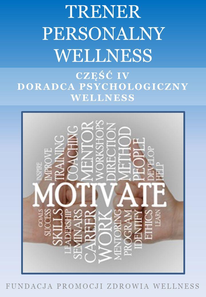 FUNDACJA PROMOCJI ZDROWIA WELLNESS TRENER PERSONALNY WELLNESS CZĘŚĆ IV DORADCA PSYCHOLOGICZNY WELLNESS
