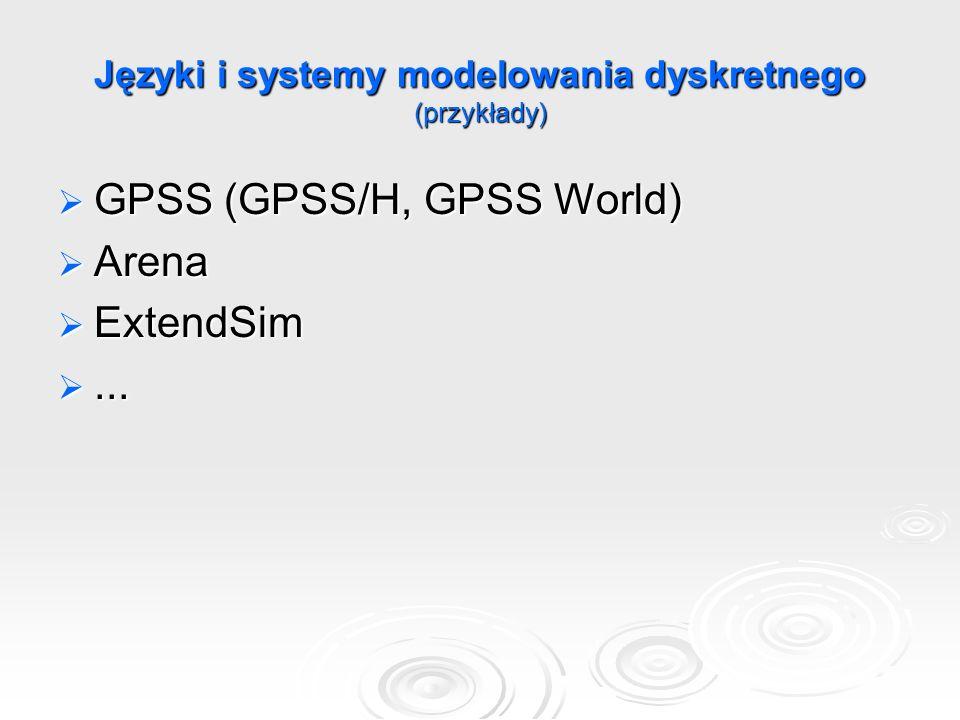 Języki i systemy modelowania dyskretnego (przykłady)  GPSS (GPSS/H, GPSS World)  Arena  ExtendSim ...