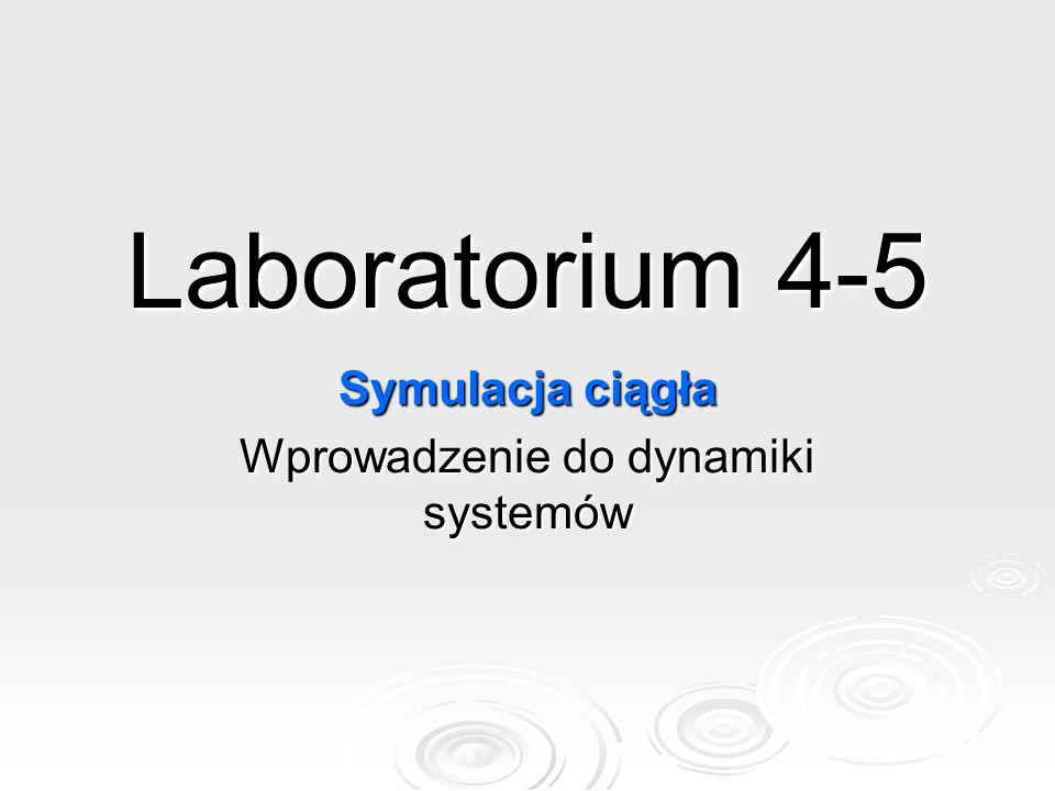 Laboratorium 4-5 Symulacja ciągła Wprowadzenie do dynamiki systemów