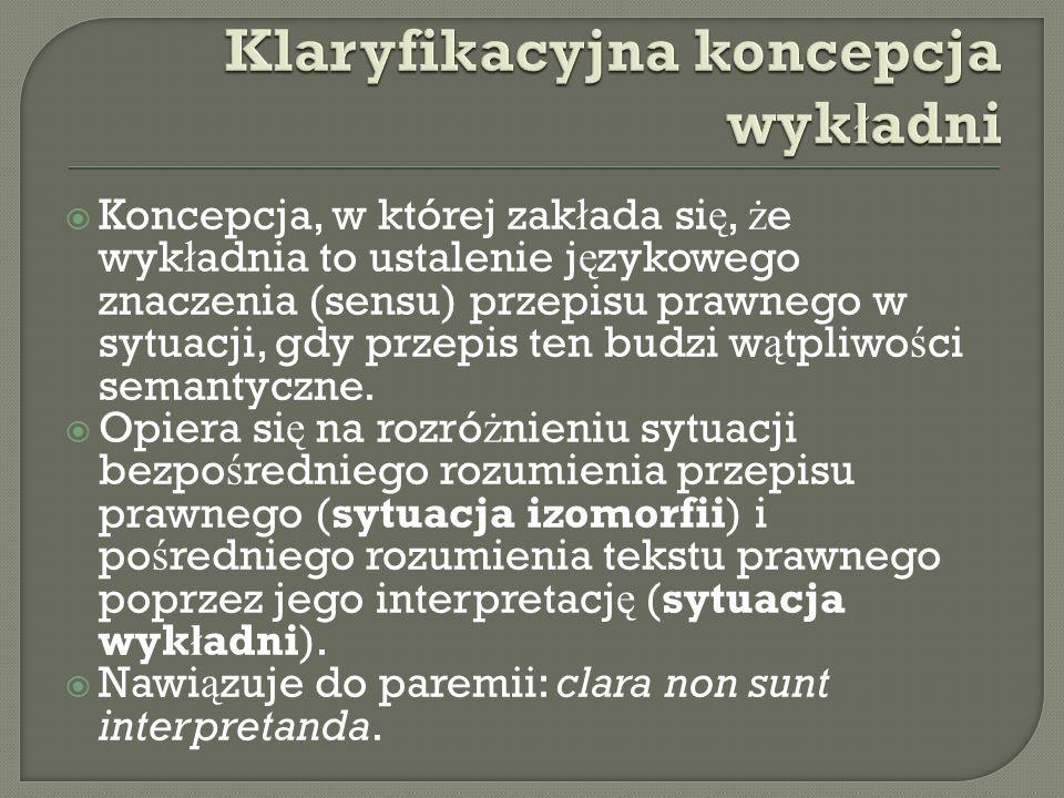  Koncepcja, w której zak ł ada si ę, ż e wyk ł adnia to ustalenie j ę zykowego znaczenia (sensu) przepisu prawnego w sytuacji, gdy przepis ten budzi