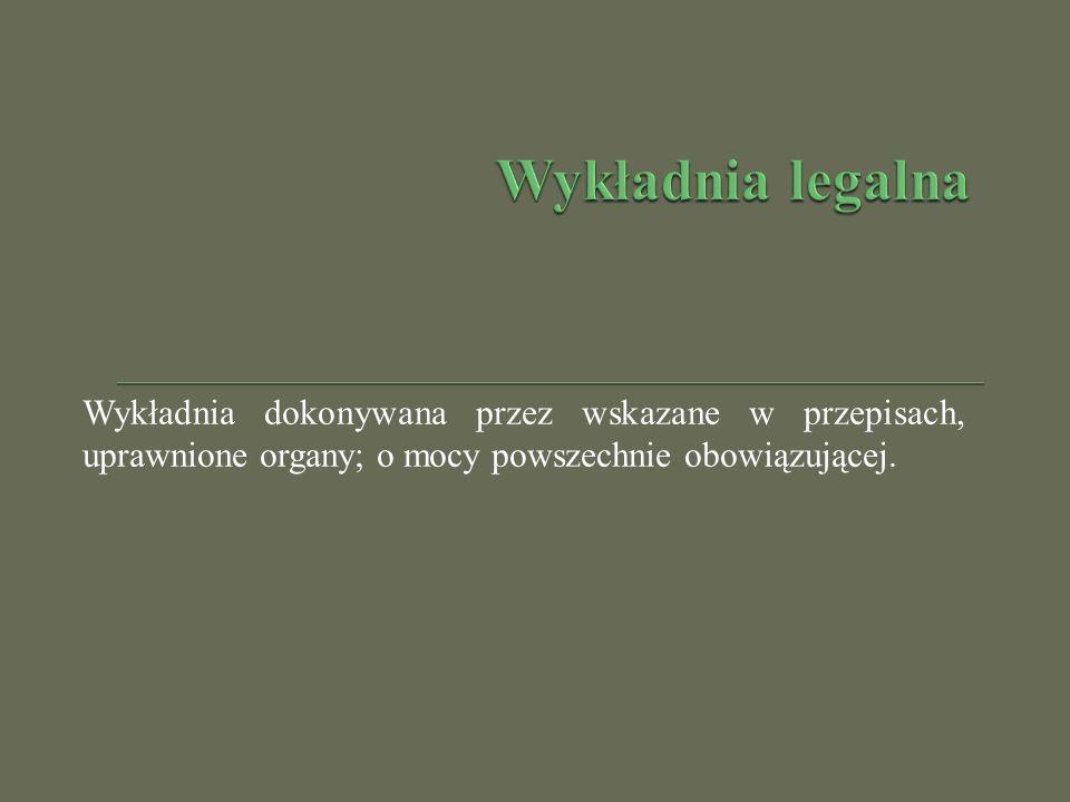 Wykładnia dokonywana przez wskazane w przepisach, uprawnione organy; o mocy powszechnie obowiązującej.