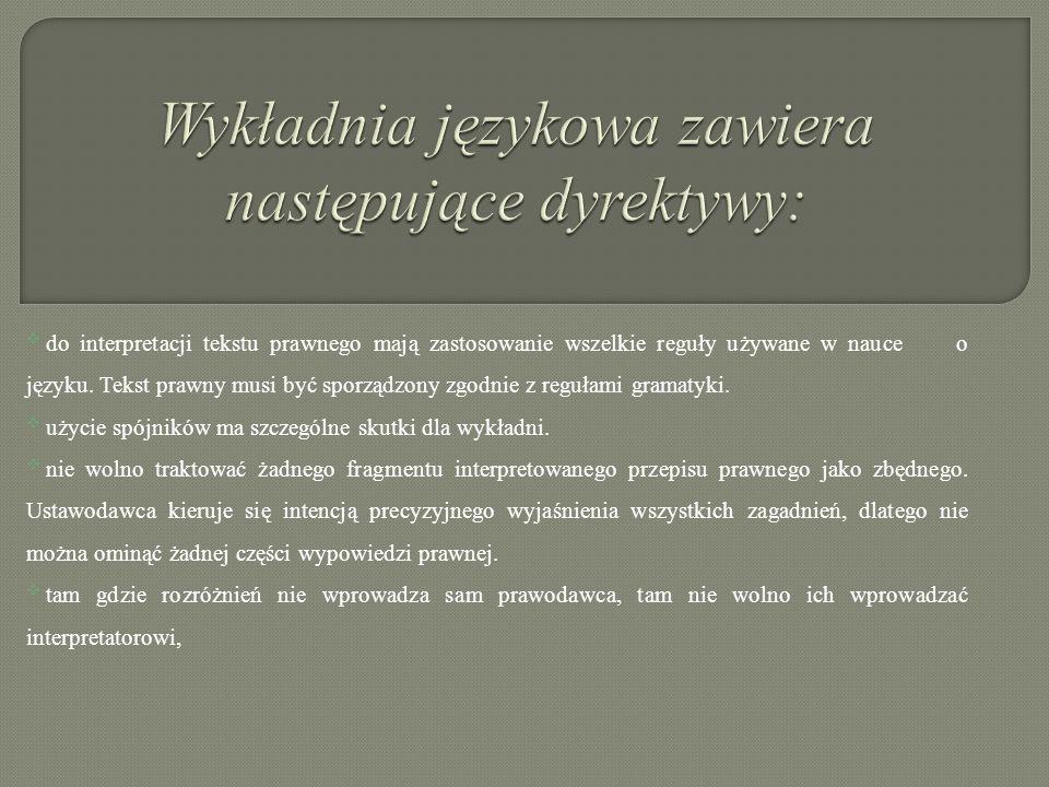 do interpretacji tekstu prawnego mają zastosowanie wszelkie reguły używane w nauce o języku. Tekst prawny musi być sporządzony zgodnie z regułami gr
