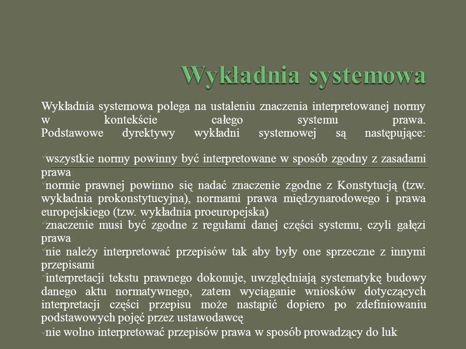 Wykładnia systemowa polega na ustaleniu znaczenia interpretowanej normy w kontekście całego systemu prawa. Podstawowe dyrektywy wykładni systemowej są