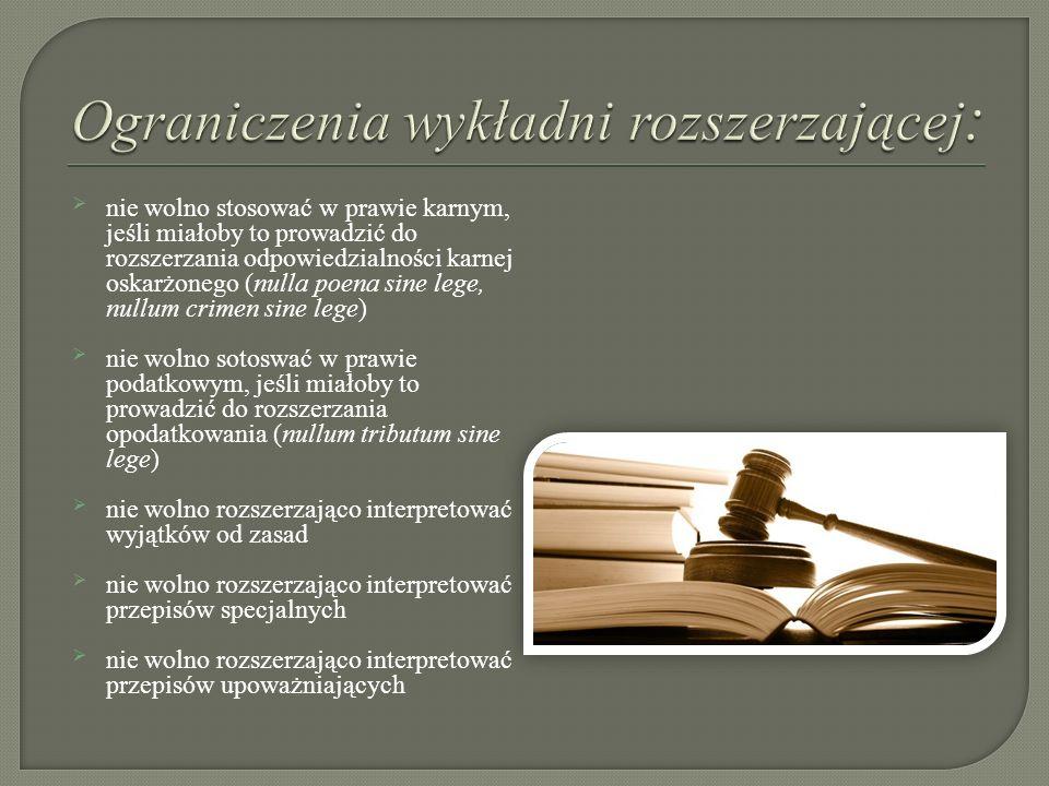  nie wolno stosować w prawie karnym, jeśli miałoby to prowadzić do rozszerzania odpowiedzialności karnej oskarżonego (nulla poena sine lege, nullum c