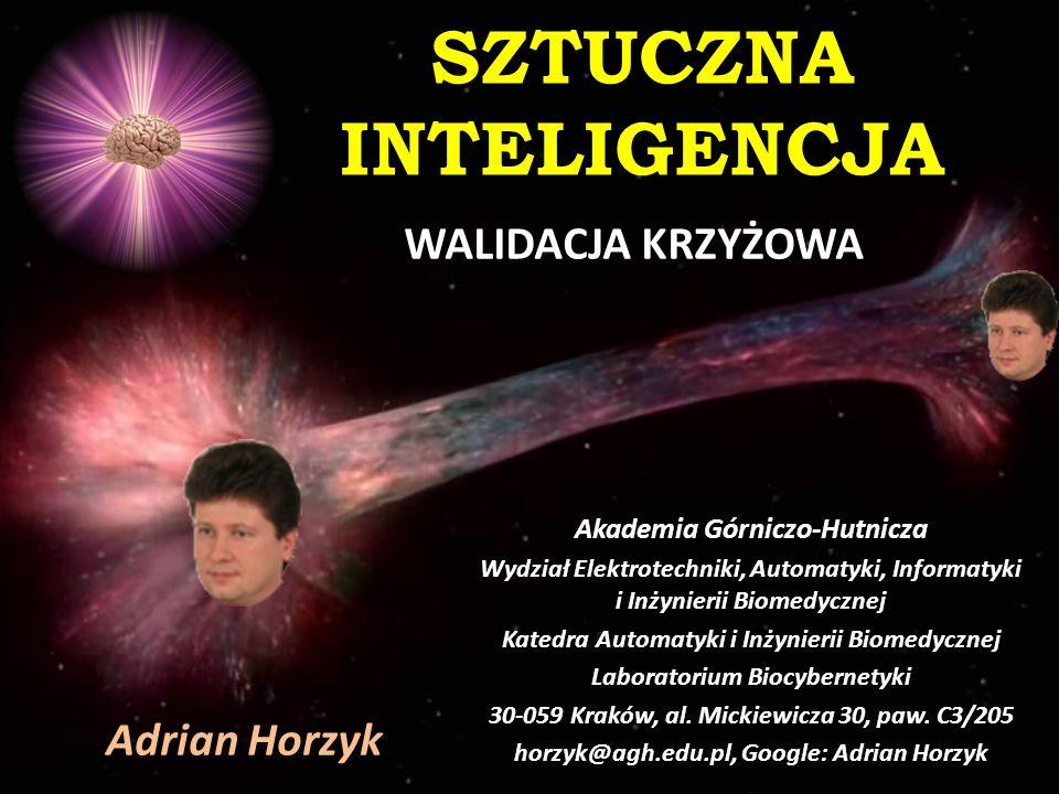 SZTUCZNA INTELIGENCJA WALIDACJA KRZYŻOWA Adrian Horzyk Akademia Górniczo-Hutnicza Wydział Elektrotechniki, Automatyki, Informatyki i Inżynierii Biomed